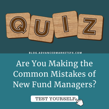 Advanced Markets - Are you making the common mistakes of new fund managers